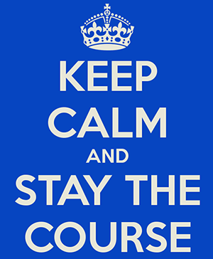 'Keep calm and stay the course'
